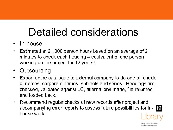 Detailed considerations • In-house • Estimated at 21, 000 person hours based on an