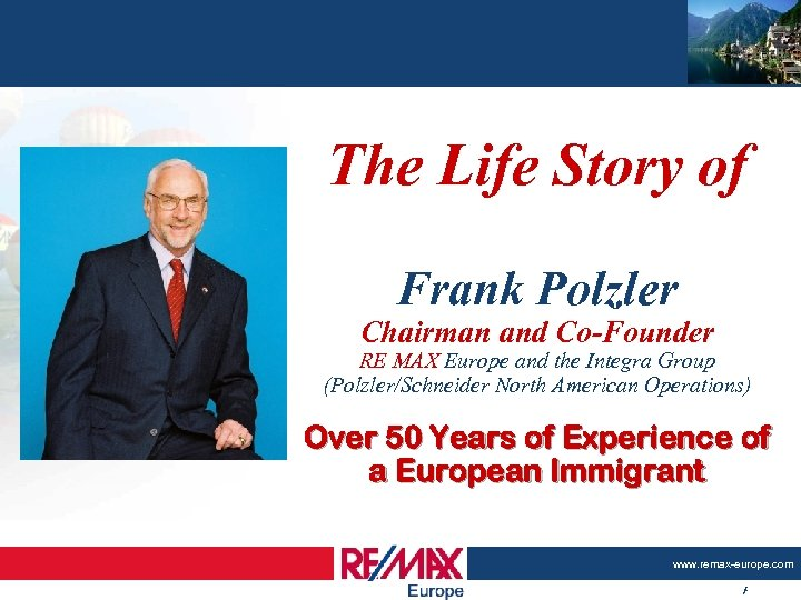 The Life Story of Frank Polzler Chairman and Co-Founder RE/MAX Europe and the Integra