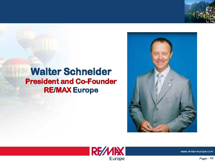 Walter Schneider President and Co-Founder RE/MAX Europe www. remax-europe. com Page - 19