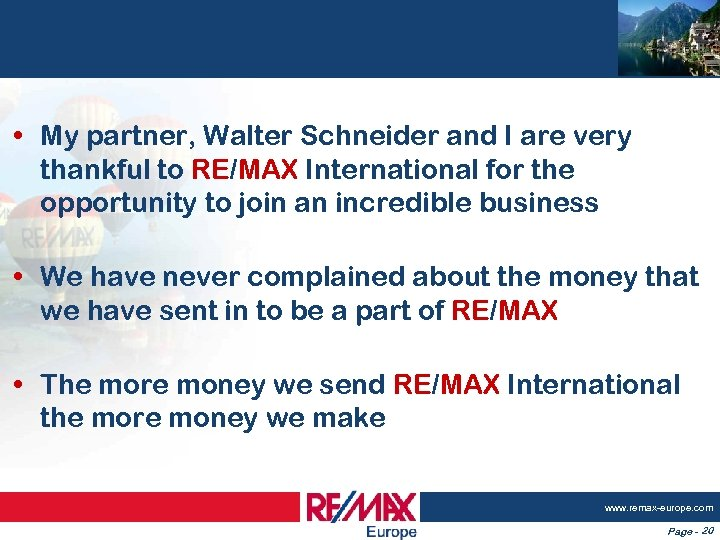 • My partner, Walter Schneider and I are very thankful to RE/MAX International