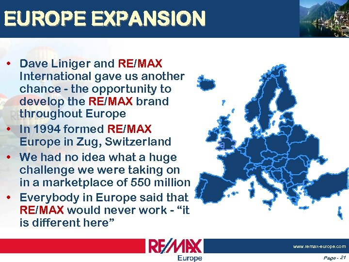 EUROPE EXPANSION • Dave Liniger and RE/MAX International gave us another chance - the