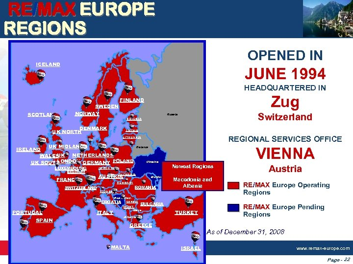 RE/MAX EUROPE REGIONS OPENED IN ICELAND JUNE 1994 HEADQUARTERED IN SWEDEN SCOTLAND Zug FINLAND