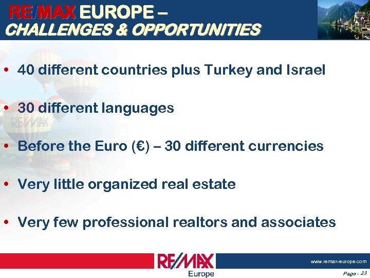 RE/MAX EUROPE – CHALLENGES & OPPORTUNITIES • 40 different countries plus Turkey and Israel