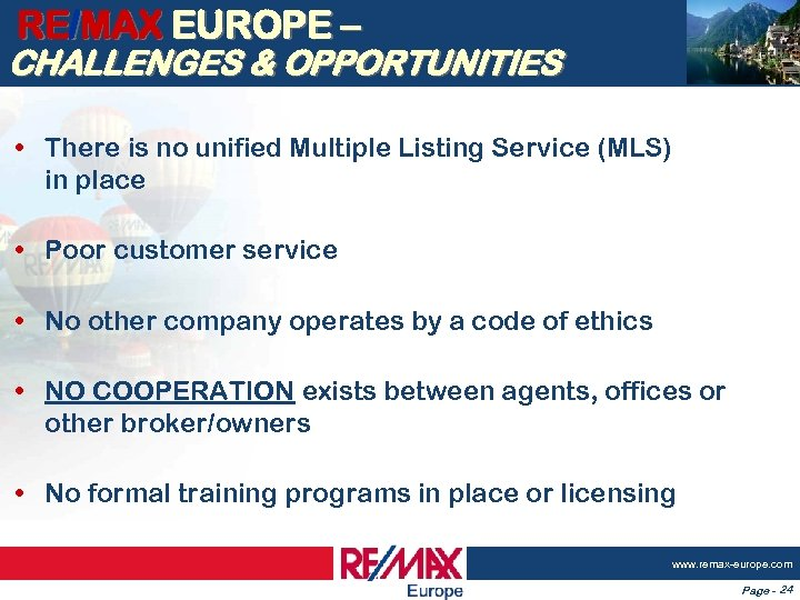 RE/MAX EUROPE – CHALLENGES & OPPORTUNITIES • There is no unified Multiple Listing Service