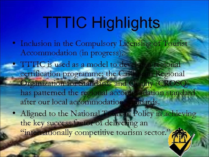 TTTIC Highlights • Inclusion in the Compulsory Licensing of Tourist Accommodation (in progress). •