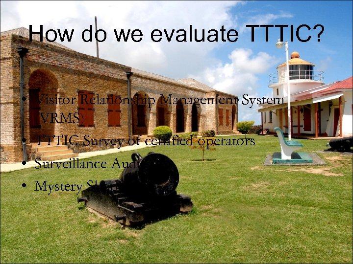How do we evaluate TTTIC? • Visitor Relationship Management System (VRMS) • TTTIC Survey