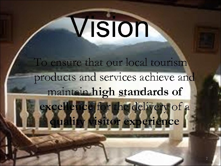 Vision To ensure that our local tourism products and services achieve and maintain high