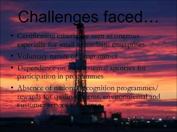 Challenges faced… • Certification criteria are seen as onerous especially for small to medium