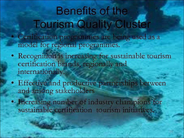 Benefits of the Tourism Quality Cluster • Certification programmes are being used as a