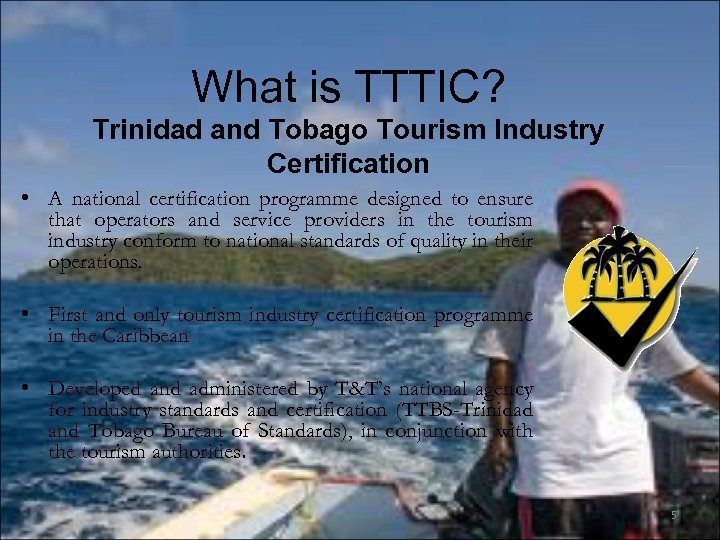 What is TTTIC? Trinidad and Tobago Tourism Industry Certification • A national certification programme