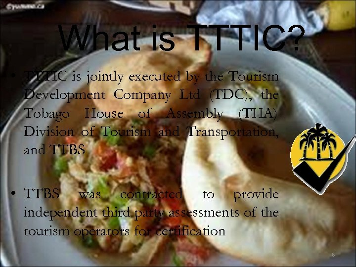 What is TTTIC? • TTTIC is jointly executed by the Tourism Development Company Ltd