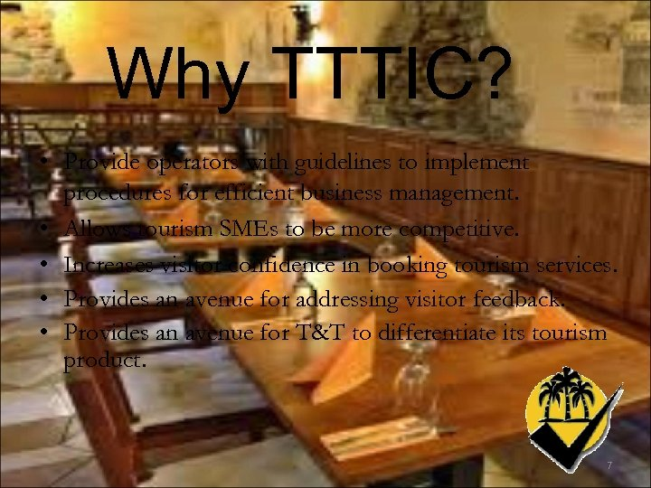 Why TTTIC? • Provide operators with guidelines to implement procedures for efficient business management.