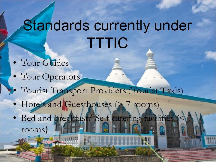 Standards currently under TTTIC • • • Tour Guides Tour Operators Tourist Transport Providers