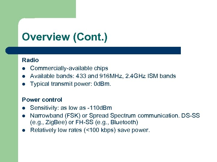 Overview (Cont. ) Radio l Commercially-available chips l Available bands: 433 and 916 MHz,