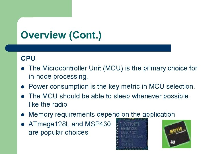 Overview (Cont. ) CPU l The Microcontroller Unit (MCU) is the primary choice for