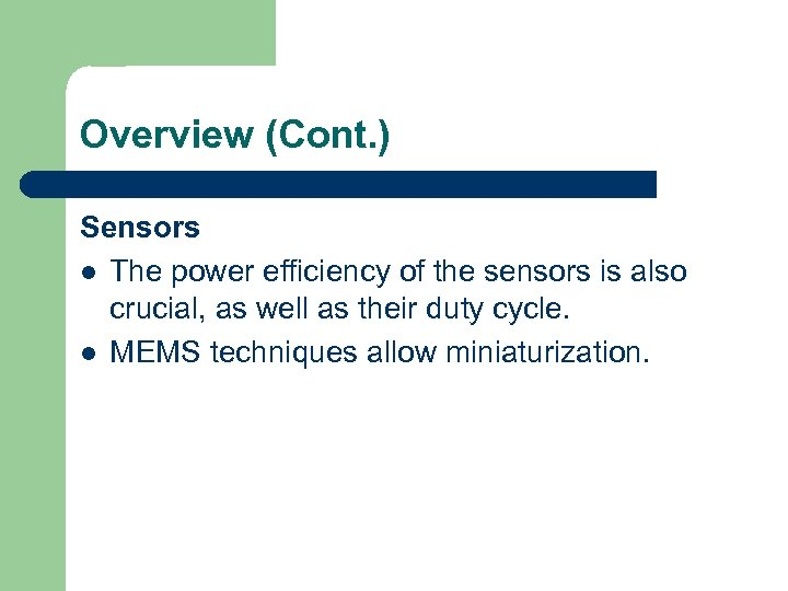 Overview (Cont. ) Sensors l The power efficiency of the sensors is also crucial,