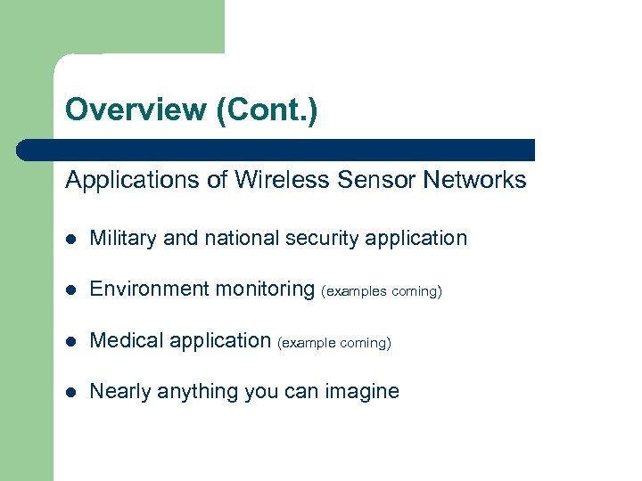 Overview (Cont. ) Applications of Wireless Sensor Networks l Military and national security application