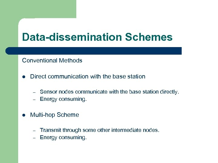 Data-dissemination Schemes Conventional Methods l Direct communication with the base station – – l