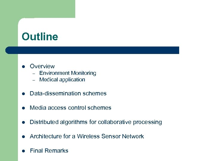 Outline l Overview – – Environment Monitoring Medical application l Data-dissemination schemes l Media