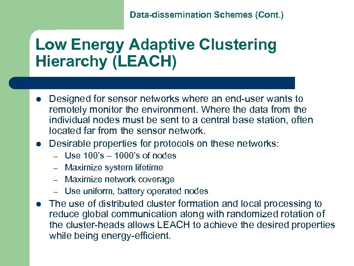 Data-dissemination Schemes (Cont. ) Low Energy Adaptive Clustering Hierarchy (LEACH) l l Designed for