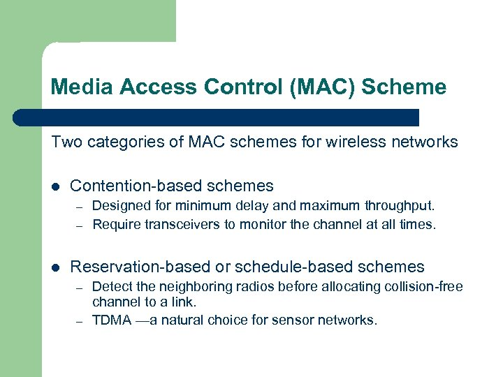 Media Access Control (MAC) Scheme Two categories of MAC schemes for wireless networks l