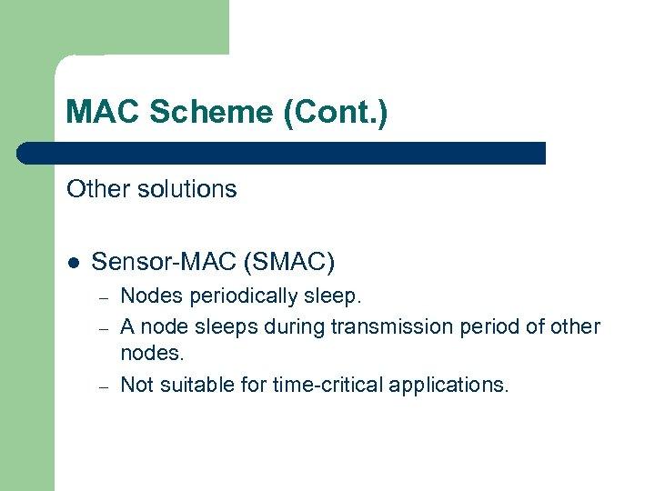MAC Scheme (Cont. ) Other solutions l Sensor-MAC (SMAC) – – – Nodes periodically