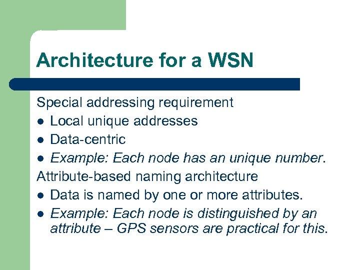Architecture for a WSN Special addressing requirement l Local unique addresses l Data-centric l
