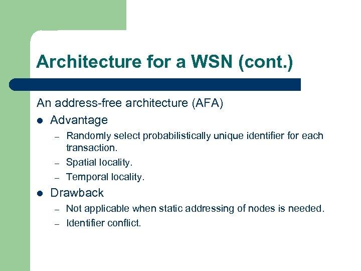 Architecture for a WSN (cont. ) An address-free architecture (AFA) l Advantage – –