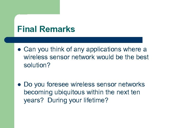 Final Remarks l Can you think of any applications where a wireless sensor network