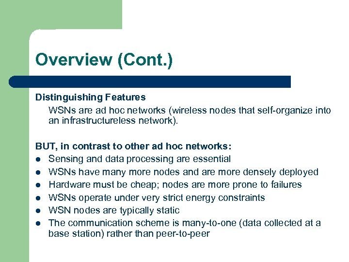 Overview (Cont. ) Distinguishing Features WSNs are ad hoc networks (wireless nodes that self-organize