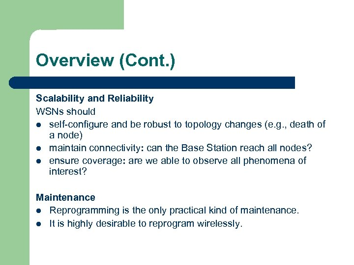 Overview (Cont. ) Scalability and Reliability WSNs should l self-configure and be robust to