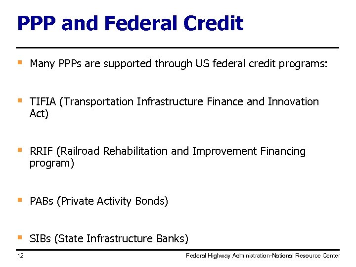 PPP and Federal Credit § Many PPPs are supported through US federal credit programs: