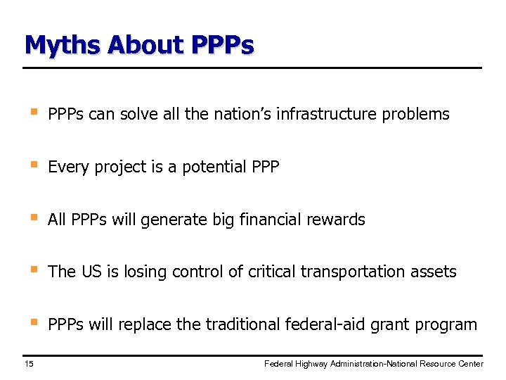 Myths About PPPs § PPPs can solve all the nation's infrastructure problems § Every