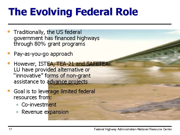 The Evolving Federal Role § Traditionally, the US federal government has financed highways through