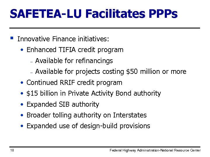 SAFETEA-LU Facilitates PPPs § Innovative Finance initiatives: • Enhanced TIFIA credit program – Available