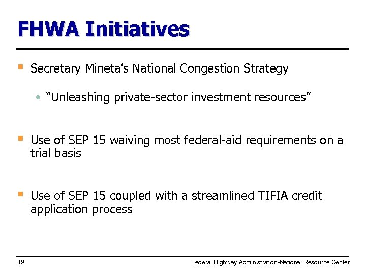 """FHWA Initiatives § Secretary Mineta's National Congestion Strategy • """"Unleashing private-sector investment resources"""" §"""