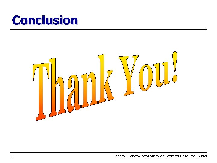 Conclusion 22 Federal Highway Administration-National Resource Center
