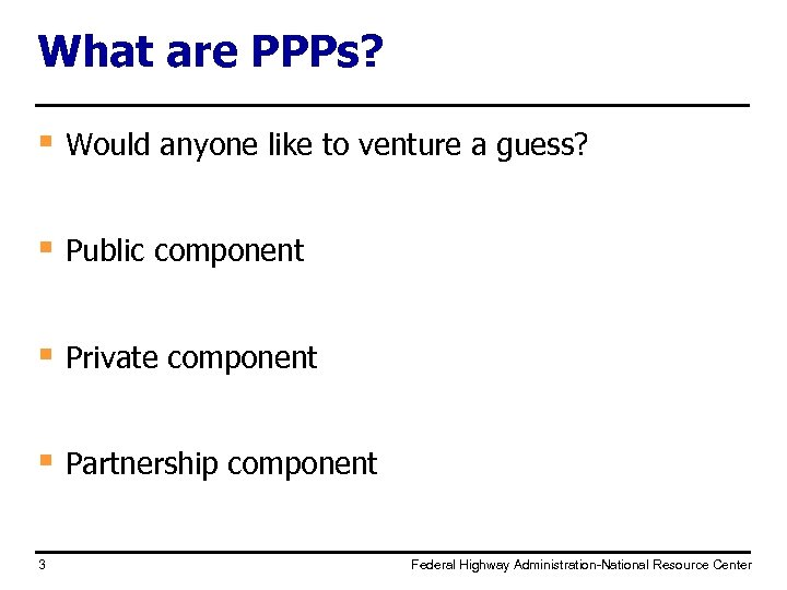 What are PPPs? § Would anyone like to venture a guess? § Public component