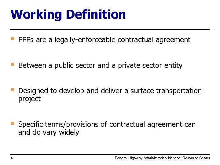 Working Definition § PPPs are a legally-enforceable contractual agreement § Between a public sector