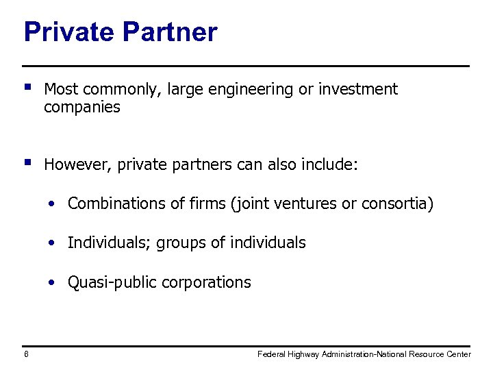 Private Partner § Most commonly, large engineering or investment companies § However, private partners