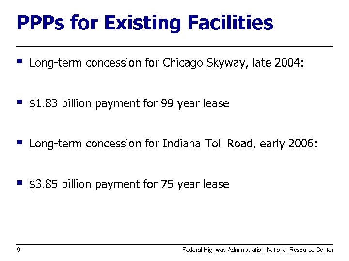 PPPs for Existing Facilities § Long-term concession for Chicago Skyway, late 2004: § $1.