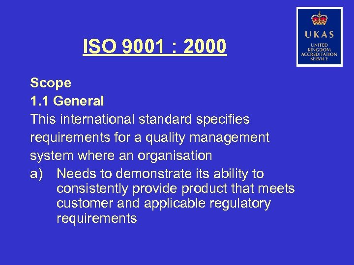 ISO 9001 : 2000 Scope 1. 1 General This international standard specifies requirements for
