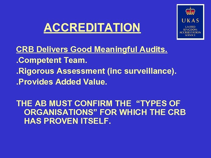 ACCREDITATION CRB Delivers Good Meaningful Audits. . Competent Team. . Rigorous Assessment (inc surveillance).