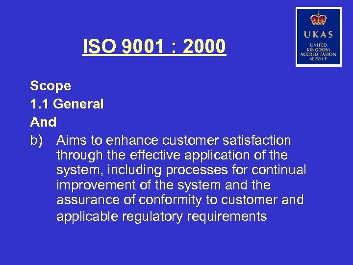ISO 9001 : 2000 Scope 1. 1 General And b) Aims to enhance customer