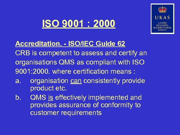 ISO 9001 : 2000 Accreditation. - ISO/IEC Guide 62 CRB is competent to assess