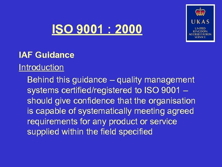 ISO 9001 : 2000 IAF Guidance Introduction Behind this guidance – quality management systems