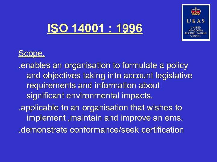 ISO 14001 : 1996 Scope. . enables an organisation to formulate a policy and