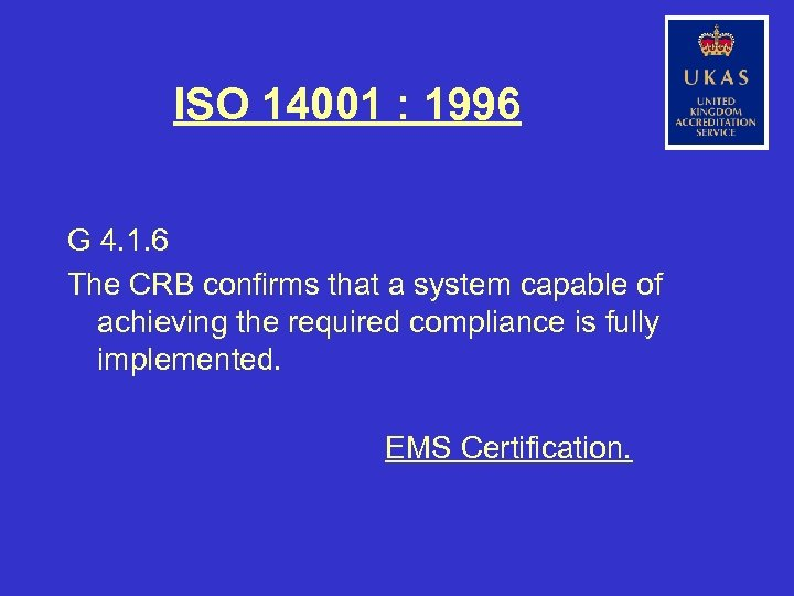 ISO 14001 : 1996 G 4. 1. 6 The CRB confirms that a system