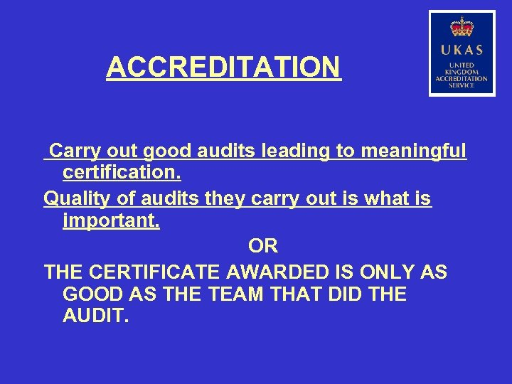 ACCREDITATION Carry out good audits leading to meaningful certification. Quality of audits they carry