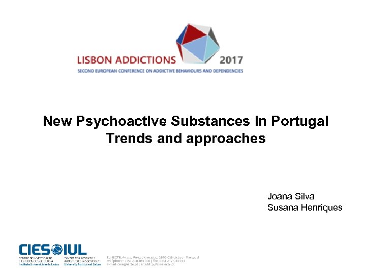 New Psychoactive Substances in Portugal Trends and approaches Joana Silva Susana Henriques